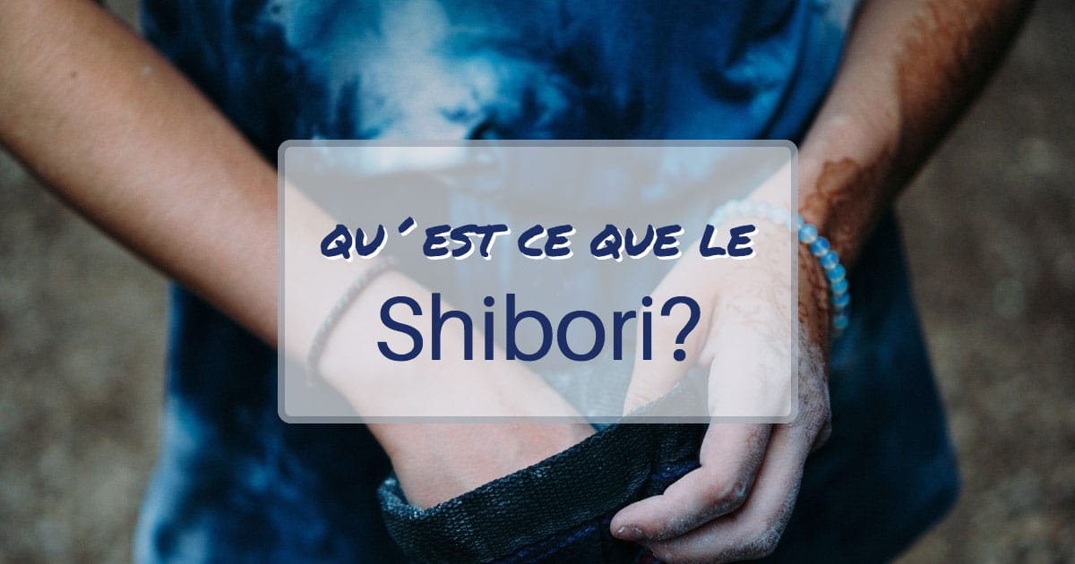 Qu'est-ce que le Shibori?